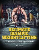 Ultimate Olympic Weightlifting A Complete Guide to Barbell Lifts-from Beginner to Gold Medal by Dave Randolph