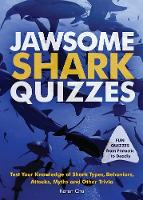 Jawsome Shark Quizzes Test Your Knowledge of Shark Types, Behaviors, Attacks, Legends and Other Trivia by Karen Chu