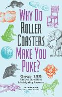 Why Do Roller Coasters Make You Puke Over 150 Curious Questions and Intriguing Answers by Andrew Thompson