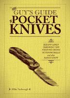 The Guy's Guide to Pocket Knives Badass Games, Throwing Tips, Fighting Moves, Outdoor Skills and Other Manly Stuff by Mike Yarbrough