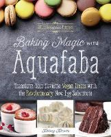 Baking Magic with Aquafaba Transform Your Favorite Vegan Treats with the Revolutionary New Egg Substitute by Kelsey Kinser