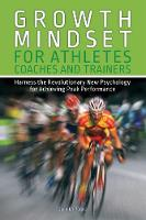 Growth Mindset for Athletes, Coaches and Trainers Harness the Revolutionary New Psychology for Achieving Peak Performance by Jennifer Purdie