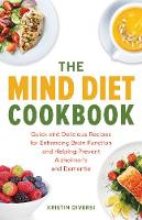The MIND Diet Cookbook Quick and Delicious Recipes for Enhancing Brain Function and Helping Prevent Alzheimer's and Dementia by Kristin Diversi