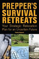 Prepper's Survival Retreats Your Strategic Relocation Plan for TEOTWAWKI-Including Secluded Ranches, Fortified Bunkers, Self-Sufficient Compounds and Survival Communities by Charley Hogwood