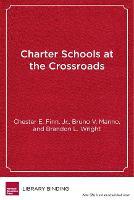 Charter Schools at the Crossroads Predicaments, Paradoxes, Possibilities by Chester E., Jr. Finn, Bruno V. Manno, Brandon L. Wright