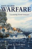 Anti-Access Warfare Countering A2/AD Strategies by Sam J. Tangredi