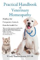 Practical Handbook of Veterinary Homeopathy Healing Our Companion Animals from the Inside Out by D V M Wendy Thacher Jensen