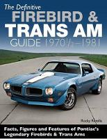 The Definitive Firebird and Trans Am Guide 1970-1/2 - 1981 by Rocky Rotella