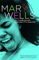 Mary Wells The Tumultuous Life of Motown's First Superstar by Peter Benjaminson