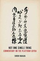 Not One Single Thing A Commentary on the Platform Sutra by Shodo Harada