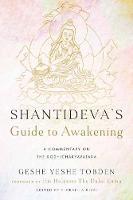 Shantideva's Guide to Awakening A Commentary on the Bodhicharyavatara by Yeshe Tobden, Firoella Rizzi