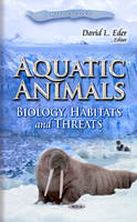 Aquatic Animals Biology, Habitats & Threats by David L. Eder