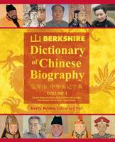 Berkshire Dictionary of Chinese Biography Volume 1 by Kerry, D V M (Curtin University Australia) Brown