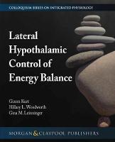 Lateral Hypothalamic Control of Energy Balance by Gizem Kurt, Hillary L. Woodworth, Gina M. Leinninger
