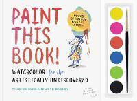 Paint this Book: Watercolour for the artistically undiscovered by Thacher Hurd, John Cassidy