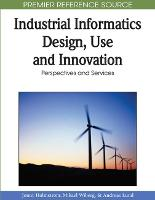 Industrial Informatics Design, Use and Innovation Perspectives and Services by Jonny Holmstrom, Mikael Wiberg