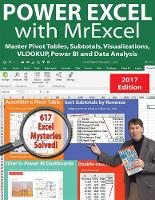 Power Excel with MrExcel - 2017 Edition Master Pivot Tables, Subtotals, Visualizations, VLOOKUP, Power BI and Data Analysis by Bill Jelen