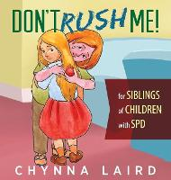 Don't Rush Me! For Siblings of Children with Sensory Processing Disorder (SPD) by Chynna Laird