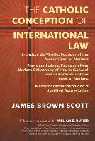 The Catholic Conception of International Law Francisco de Vitoria, Founder of the Modern Law of Nations. Francisco Suarez, Founder of the Modern Phil by James Brown Scott, William E Butler