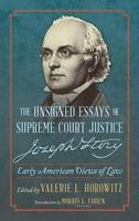 The Unsigned Essays of Supreme Court Justice Joseph Story Early American Views of Law by Joseph Story, Valerie L Horowitz, Morris L Cohen