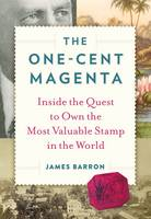 The One-Cent Magenta Inside the Quest to Own the Most Valuable Stamp in the World by James Barron