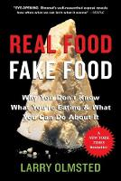 Real Food/Fake Food Why you don't know what you're eating and what you can do about it by Larry Olmsted