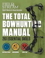 Total Bowhunting Manual by Scott Bestul, David Hurteau