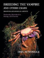 Breeding the Vampire and Other Crabs (brachyura and Anomura in Captivity) by Orin McMonigle