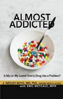 Almost Addicted by J. Wesley Boyd
