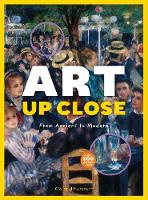 Art Up Close From Ancient to Modern by Claire d'Harcourt