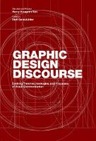 Graphic Design Discourse Evolving Theories, Ideologies, and Processes of Visual Communication by Steff Geissbuhler