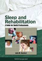 Sleep and Rehabilitation A Guide for Health Professionals by Julie M. Hereford