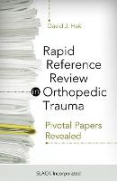 Rapid Reference Review in Orthopedic Trauma Pivotal Papers Revealed by David J. Hak