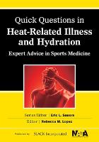 Quick Questions in Heat-Related Illnesses and Hydration Expert Advice in Sports Medicine by Rebecca M. Lopez