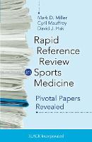 Rapid Reference Review in Sports Medicine Pivotal Papers Revealed by Mark D. Miller, Cyril Mauffrey, David J. Hak