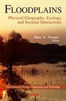 Floodplains Physical Geography, Ecology & Societal Interactions by Marc A. Alvarez