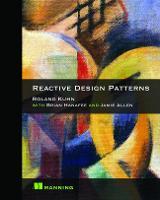 Reactive Design Patterns by Roland Kuhn, Jamie Allen