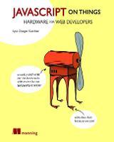 JavaScript on Things by Lyza Danger Gardner