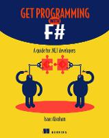 Get Programming with F# A guide for .NET developers by Isaac Abraham