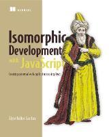 Isomorphic Development with JavaScript Creating universal web applications using React by Elyse Kolker Gordon
