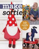 Make Softies 10 Cuddly Toys to Sew by