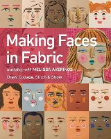 Making Faces in Fabric Workshop with Melissa Averinos - Draw, Collage, Stitch & Show by Melissa Averinos