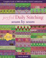 Joyful Daily Stitching - Seam by Seam Complete Guide to 500 Embroidery-Stitch Combinations, Perfect for Crazy Quilting by Valerie Bothell