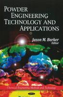 Powder Engineering, Technology & Applications by Jason M. Barker