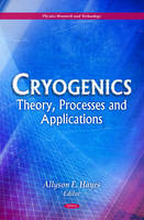 Cryogenics Theory, Processes & Applications by Allyson E. Hayes