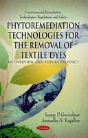 Phytoremediation Technologies for the Removal of Textile Dyes An Overview & Future Prospect by Sanjay P. Govindwar, Anuradha N. Kagalkar