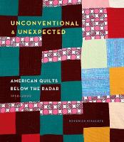 Unconventional & Unexpected: American Quilts Below the Radar 1950 by Roderick Kiracofe