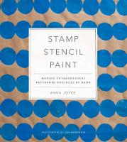 Stamp Stencil Paint Making Extraordinary Patterned Projects by Hand by Anna Joyce