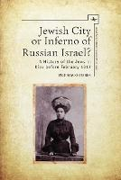 Jewish City or Inferno of Russian Israel? A History of the Jews in Kiev before February 1917 by Victoria Khiterer
