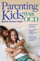 Parenting Kids with OCD A Guide to Understanding and Supporting Your Child With OCD by Bonnie Zucker